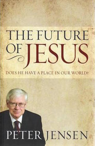 The Future of Jesus by Peter Jensen