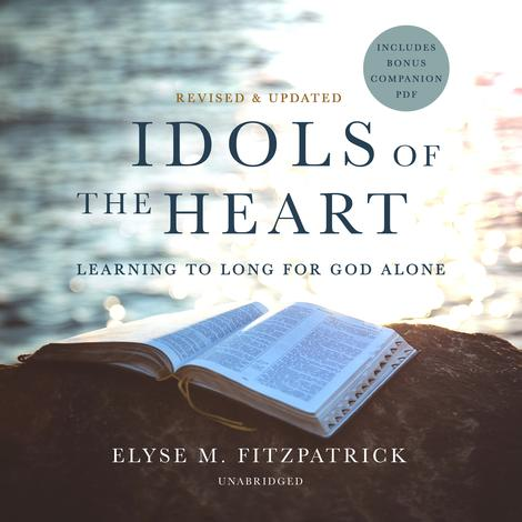 Idols of the Heart, Revised and Updated by Elyse Fitzpatrick