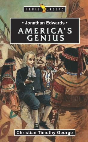 Jonathan Edwards; America's Genius by Christian George