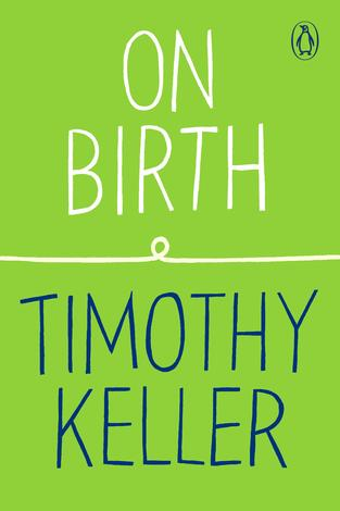 On Birth by Timothy Keller