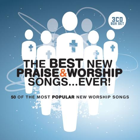 The Best New Praise & Worship Songs… Ever! by