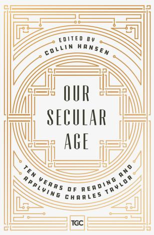 Our Secular Age by Collin Hansen