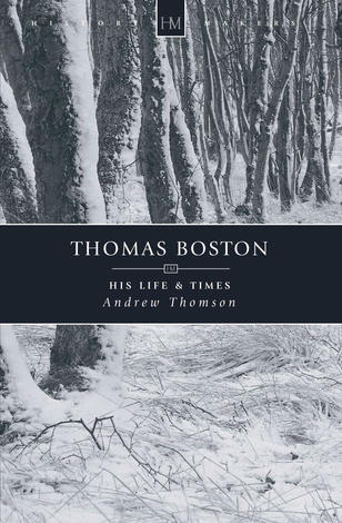 Thomas Boston; His Life And Times by Andrew Thomson