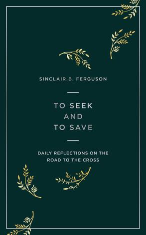 To Seek And To Save by Sinclair Ferguson