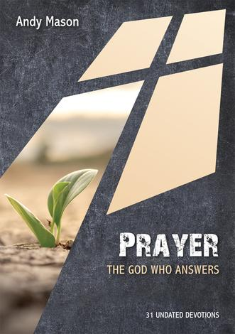 Prayer: The God who Answers by Andy Mason