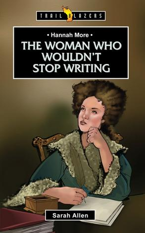 Hannah More: The Woman Who Wouldn't Stop Writing by Sarah Allen