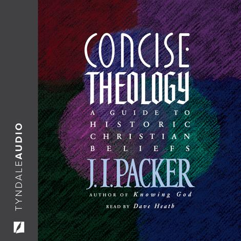 Concise Theology by J I Packer