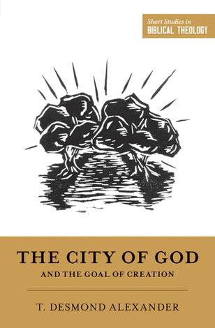 The City of God by T Desmond Alexander