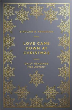 Love Came Down at Christmas by Sinclair Ferguson