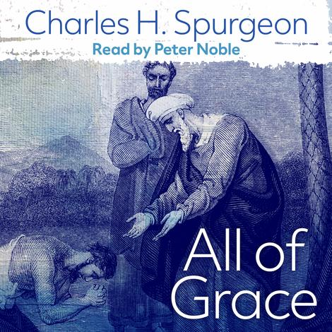 All of Grace by C H Spurgeon