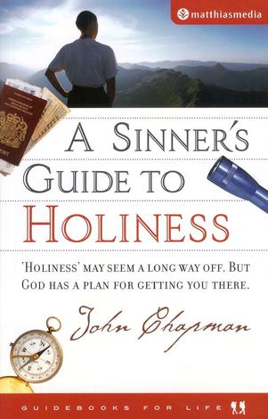 A Sinner's Guide To Holiness by John Chapman