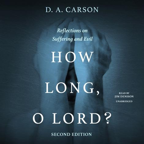 How Long, O Lord? Second Edition by D A Carson