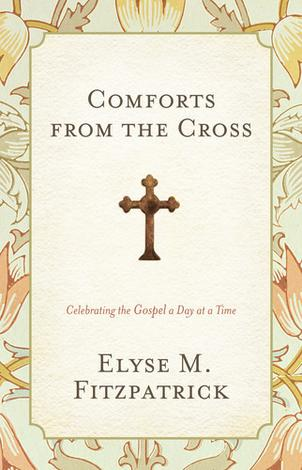 Comforts from the Cross by Elyse Fitzpatrick