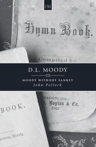 D.L. Moody; Moody Without Sankey by John Pollock