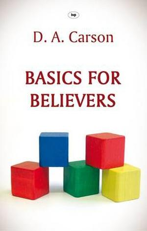 Basics for Believers by D A Carson