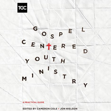 Gospel Centered Youth Ministry by Cameron Cole