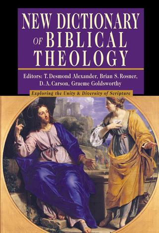 New Dictionary of Biblical Theology by Desmond Alexander, Brian Rosner, D A Carson and Graeme Goldsworthy