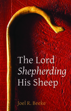 The Lord Shepherding His Sheep by Joel Beeke