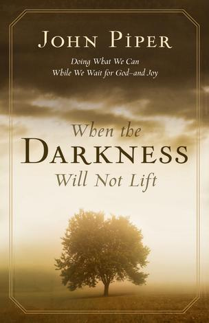 When the Darkness Will Not Lift by John Piper
