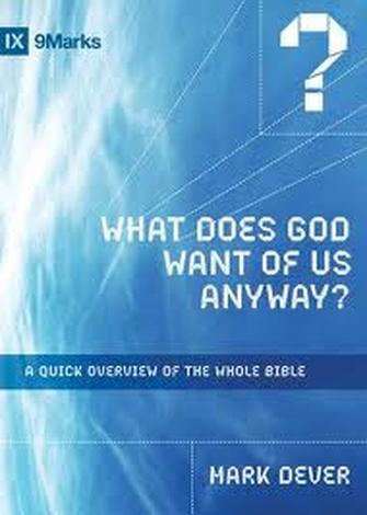 What Does God Want of Us Anyway? by Mark Dever