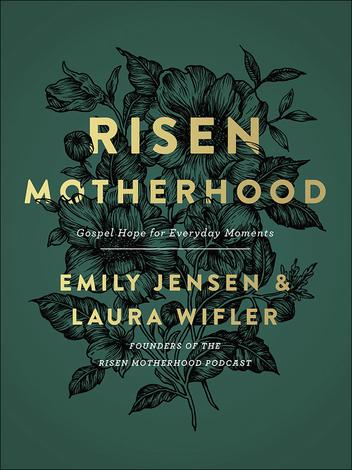 Risen Motherhood by Laura Wilfer and Emily Jensen