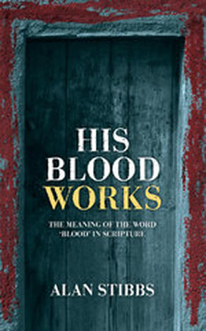 His Blood Works by Alan Stibbs