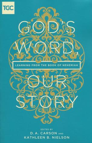 God's Word, Our Story by Kathleen Nielson and D A Carson