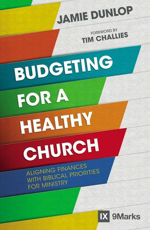 Budgeting For A Healthy Church by Jamie Dunlop