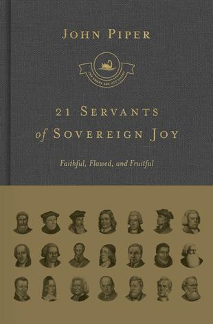 21 Servants of Sovereign Joy by John Piper