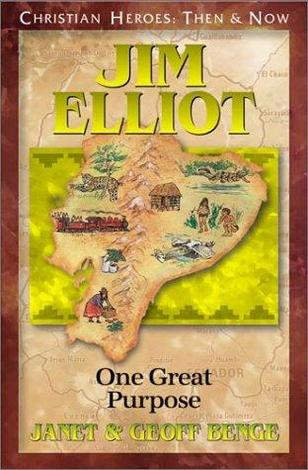 Jim Elliot: One Great Purpose by Geoff Benge