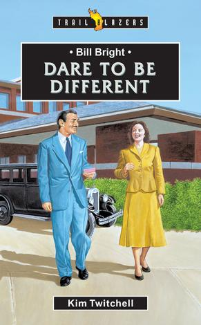 Bill Bright; Dare To Be Different by Kim Twitchell