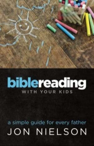 Bible Reading With Your Kids by Jon Nielson