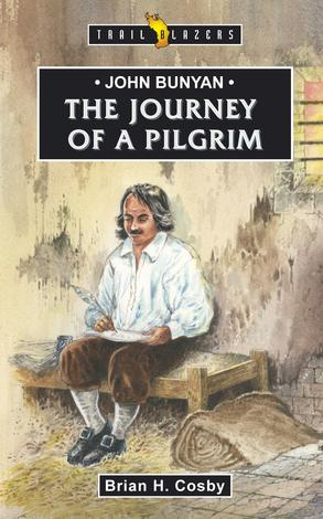 John Bunyan; Journey Of A Pilgrim by Brian Cosby