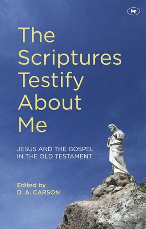 The Scriptures Testify About Me by D A Carson