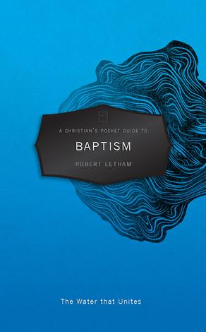 A Christian's Pocket Guide to Baptism by Robert Letham