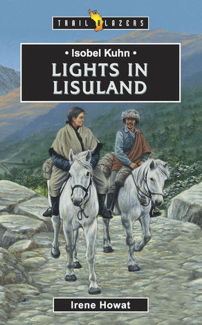 Isobel Kuhn; Lights In Lisu Land by Irene Howat