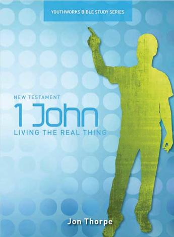 1 John (Student Edition) [Youthworks Bible Study] by John Thorpe