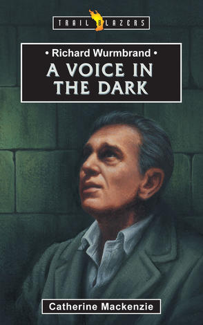 Richard Wurmbrand; A Voice In The Dark by Catherine Mackenzie