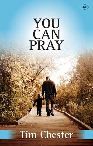 You Can Pray by Tim Chester
