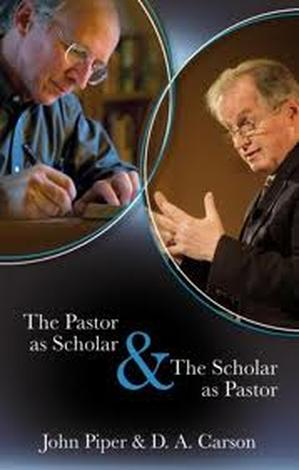 The Pastor as Scholar The Scholar as Pastor by John Piper