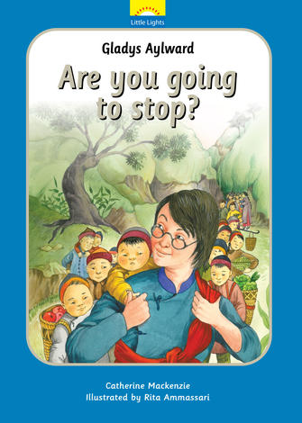 Gladys Aylward: Are You Going To Stop? by Catherine Mackenzie