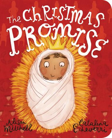 The Christmas Promise Board Book by Alison Mitchell and Catalina Echeverri