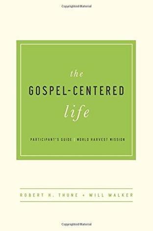 The Gospel-Centered Life Participant's Guide by Robert H Thune and Will Walker