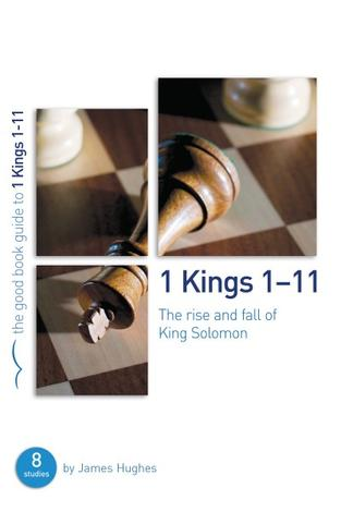 1 Kings 1-11 [Good Book Guide] by James Hughes