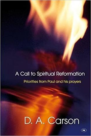A Call To Spiritual Reformation by D A Carson