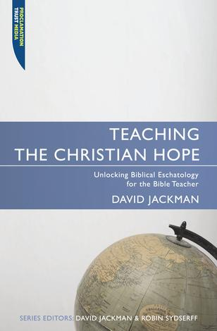 Teaching The Christian Hope by David Jackman