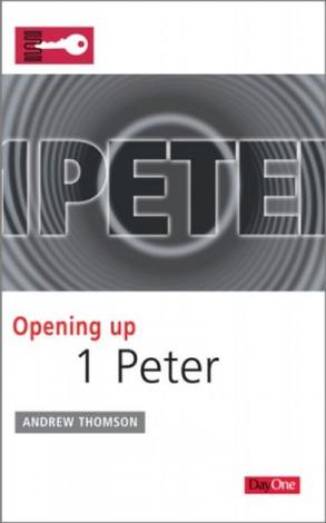 Opening Up 1 Peter by Andrew Thomson
