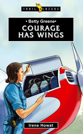 Betty Greene: Courage Has Wings by