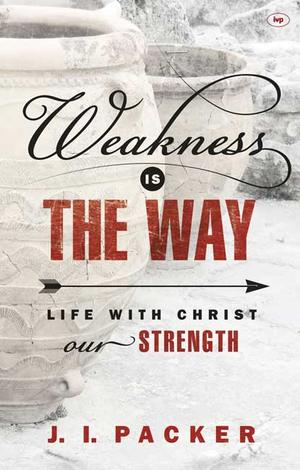 Weakness is the Way by J I Packer