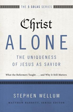 Christ Alone by Stephen Wellum